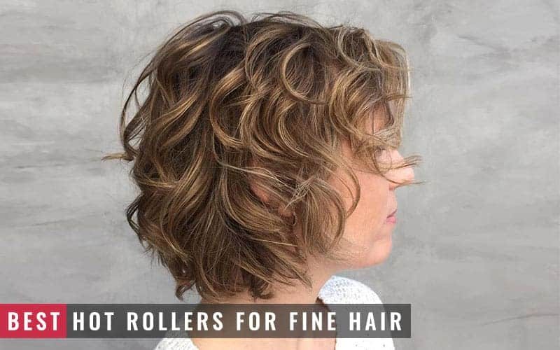 Top 4 Best Hot Rollers For Fine Hair Of 2020 To Add Volume
