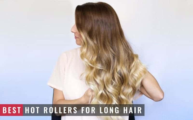 Featured Image Of How To Choose Best Hot Rollers For Long Hair