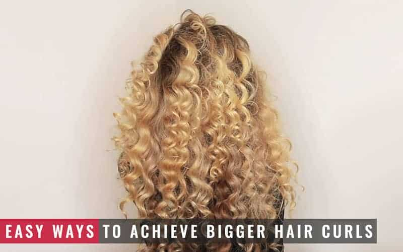 Featured Image of Easy Ways to Achieve Bigger Hair Curls